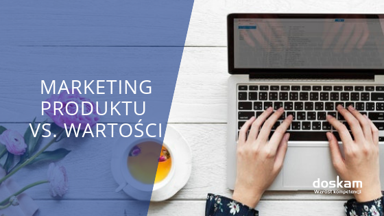 Kiedyś marketing produktu, teraz marketing wartości. Od marketingu 1.0 do 4.0